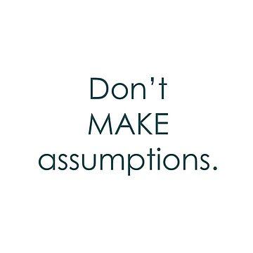 Don't Make Assumptions by LWPerez