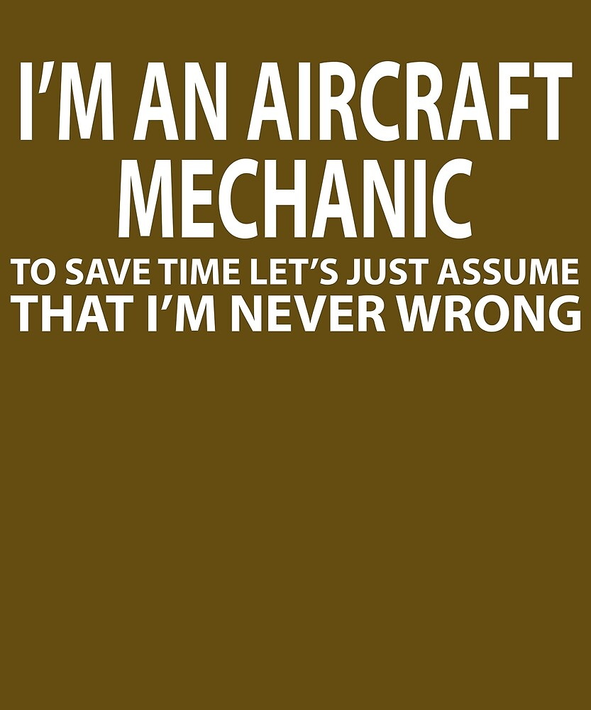 Aircraft Mechanic Assume Never Wrong  by AlwaysAwesome
