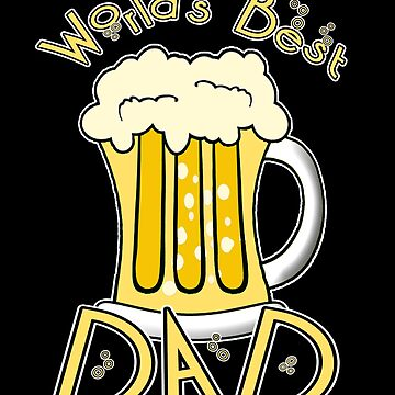 World's Best Dad Beer by JerryWLambert