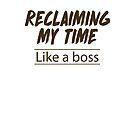 Reclaiming My Time Like a Boss! by cinn
