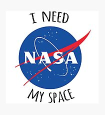 I Need My Space (NASA) Photographic Print