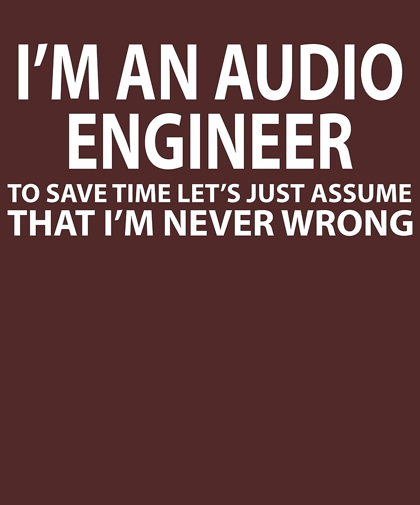 Audio Engineer Assume Never Wrong by AlwaysAwesome