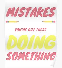 Typography Design - If You're Making Mistakes It Means You're Out There Doing Something Poster
