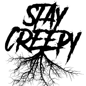 Stay Creepy - Black Lettering by StrykingFX