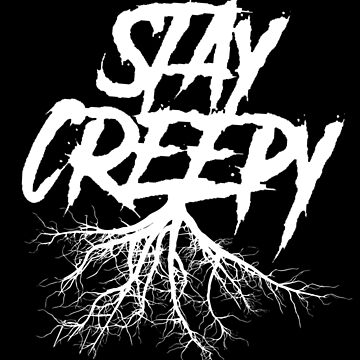 Stay Creepy - White Lettering by StrykingFX