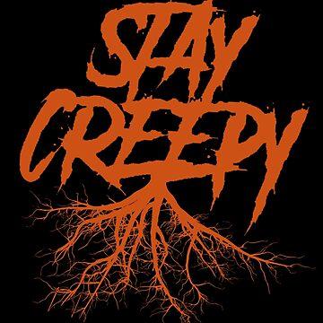Stay Creepy - Orange Lettering  by StrykingFX