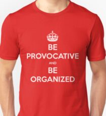 Be Provocative and Be Organized (Keep calm) T-Shirt