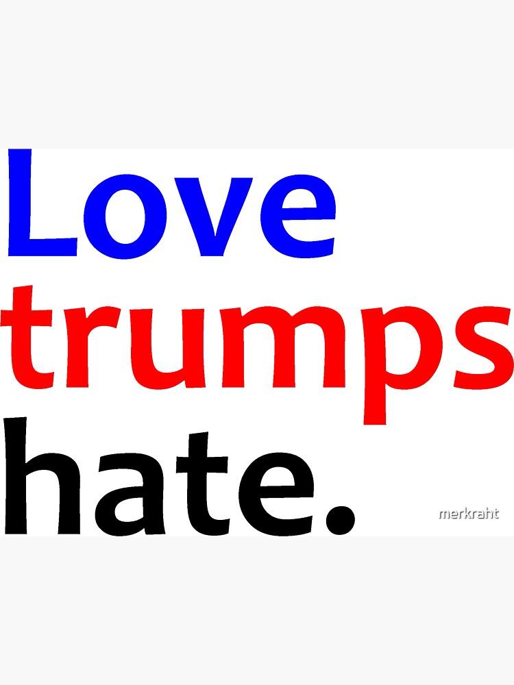 Love Trumps Hate - Anti Hate by merkraht