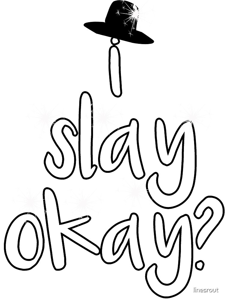 i slay okay by linesrout