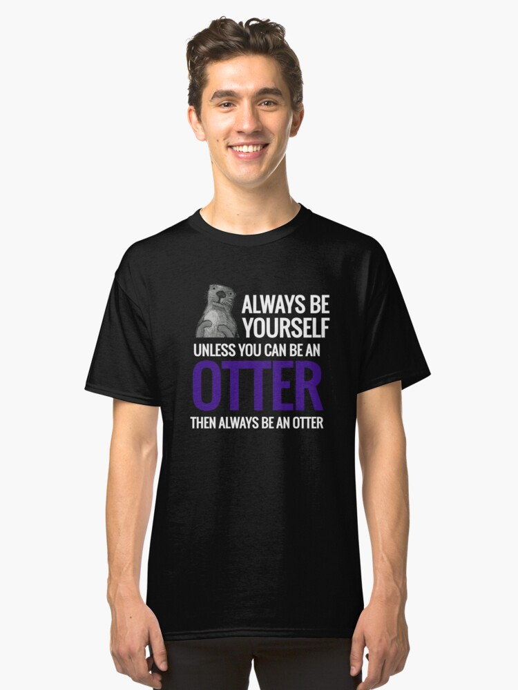 Always Be Yourself Art Design Classic T-Shirt Front