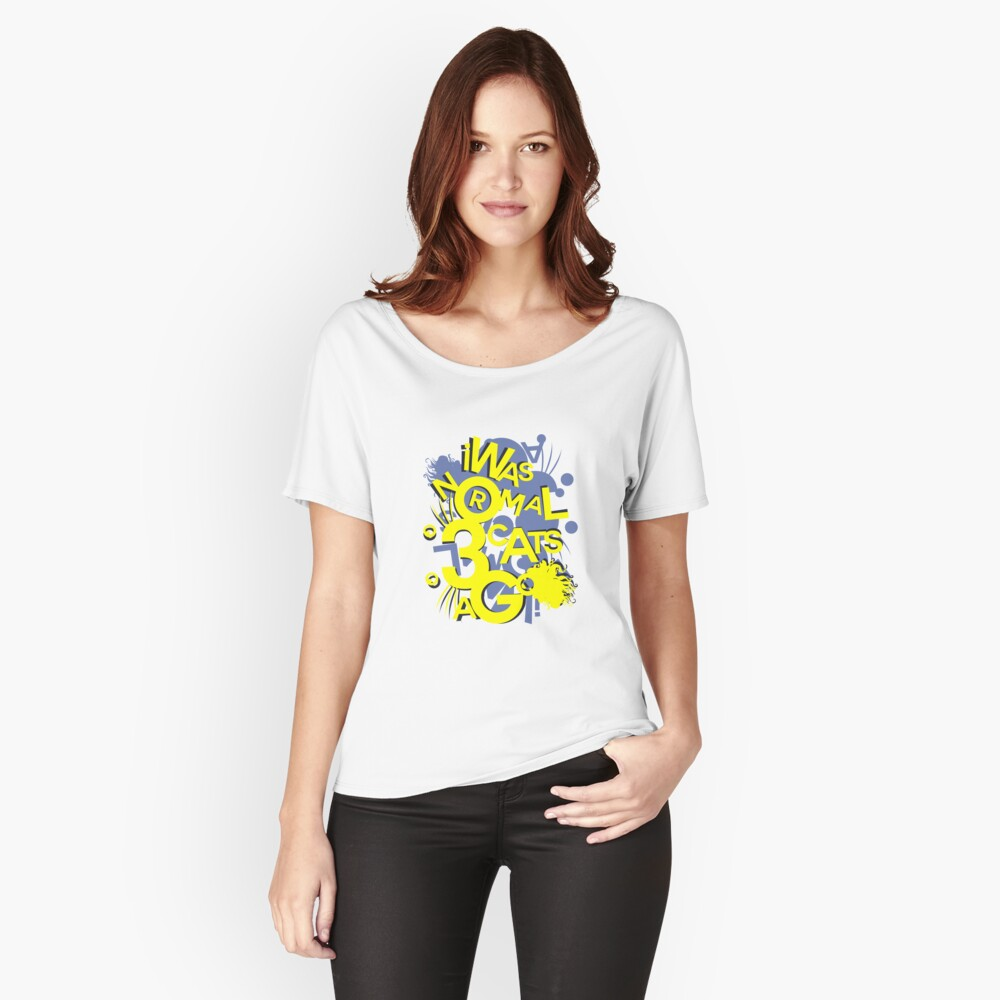 I Was Normal 3 Cats Ago Art Design Women's Relaxed Fit T-Shirt Front
