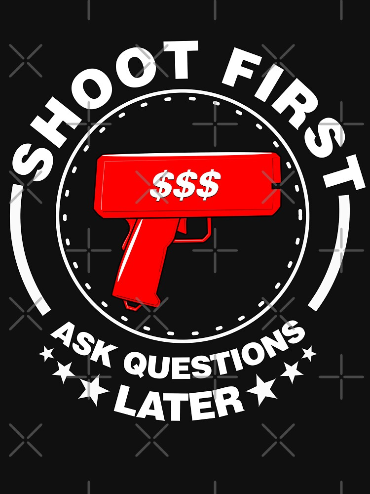 Shoot First Ask Question Later (Money Gun) by Sutra-Lotus-Co