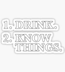 Drink. Know Things. Sticker