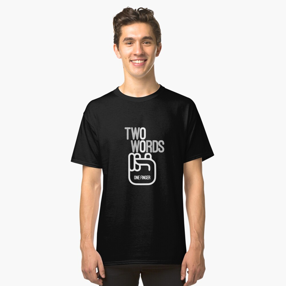Two Words One Finger Art Design Classic T-Shirt Front