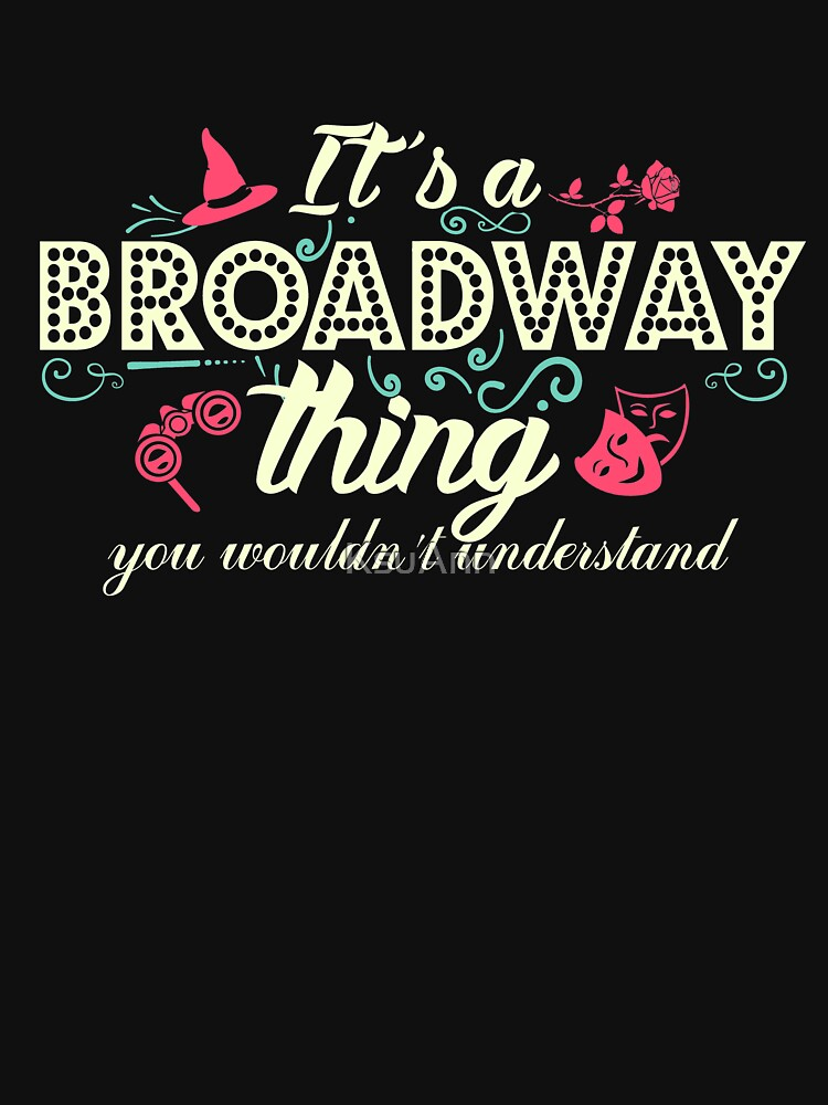 It's a Broadway thing, you wouldn't understand. by KsuAnn
