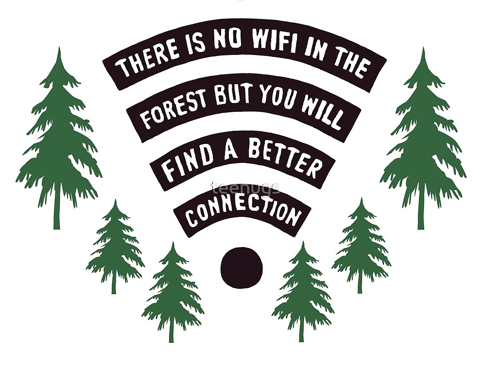 There Is No WiFi In The Forest But You Will Find A Better Connection by teenugs