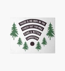 There Is No WiFi In The Forest But You Will Find A Better Connection Art Board Print