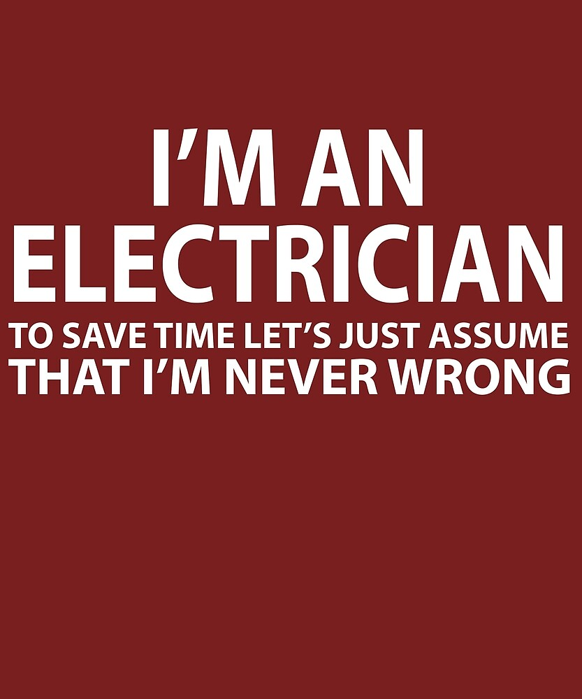 Electrician Assume I'm Never Wrong by AlwaysAwesome