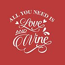 All You Need is Love and Wine by JessDesigns
