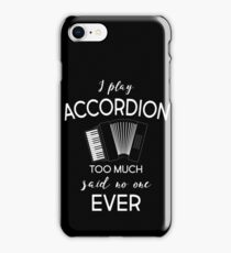 I Play Accordion Too Much Said No One Ever T-Shirt iPhone Case/Skin