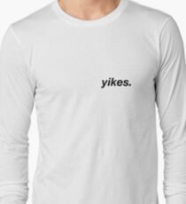 yikes. Long Sleeve T-Shirt