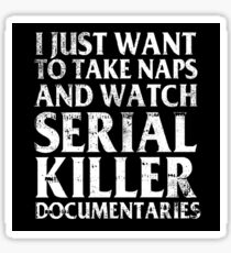 Naps And Serial Killer Documentaries Sticker