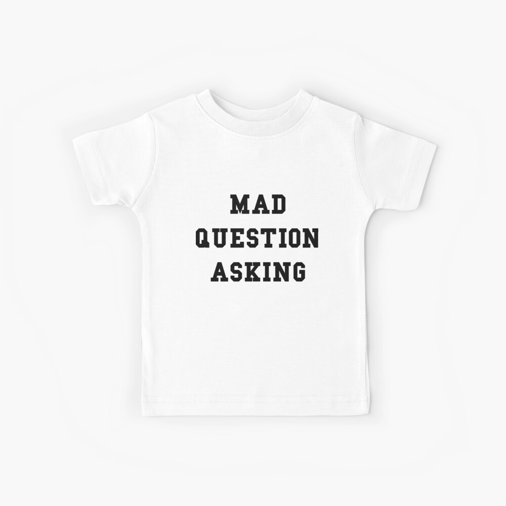 Mad Question Asking - Black Text Kids T-Shirt