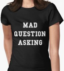 Mad Question Asking - White Text Women's Fitted T-Shirt