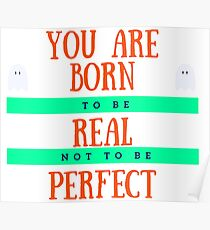 Typography Design - You Are Born To Be Real Not To Be Perfect Poster