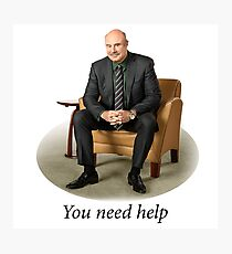 You Need Help - Dr. Phil (Redone Mask Edit) Photographic Print