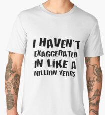 I Haven't Exaggerated In Like A Million Years Black Text Men's Premium T-Shirt