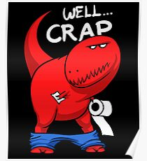 Well Crap T-Rex Hates Toilet Paper Dinosaur Funny Poster