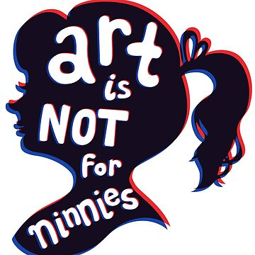 Art Is Not For Ninnies by ElliMaanpaa