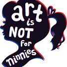 Art Is Not For Ninnies by Elli Maanpää