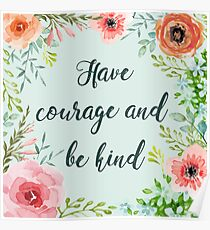 Have courage and be kind Poster