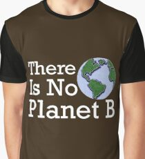 There Is No Planet B Graphic T-Shirt