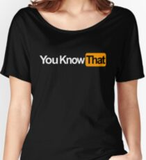 You Know That Logo Women's Relaxed Fit T-Shirt