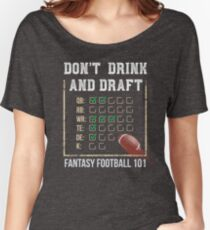 Fantasy Football 101 - Don't Drink and Draft Women's Relaxed Fit T-Shirt