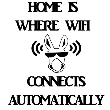 Home Is Where WIFI Connects Automatically - Funny T shirt by shahnawazadique