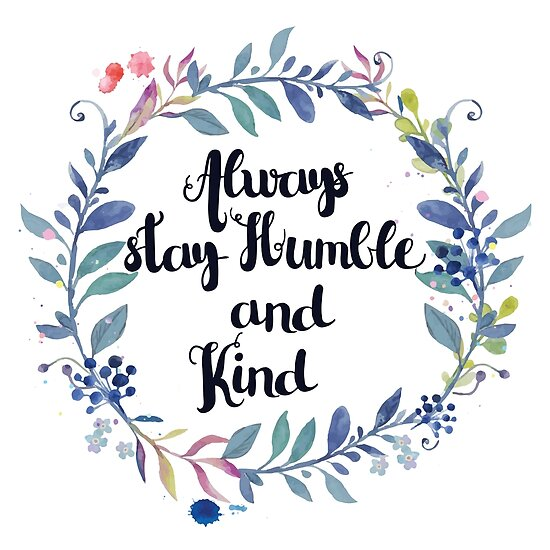 Always Stay Humble And Kind Inspirational Quote Posters By Walk