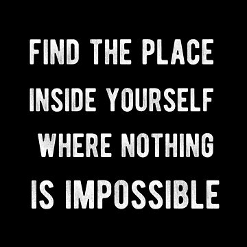 Find The Place Inside Yourself Where Nothing Is Impossible Inspirational Quotes Text by Yoga-Gifts-Shop