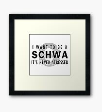 I Want to be a Schwa - It's Never Stressed | Linguistics Framed Print