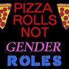 pizza rolls not gender roles by bloosclues