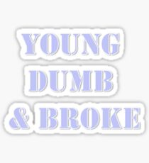 YOUNG DUMB & BROKE Sticker