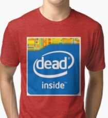 Intel Dead Inside Meme Tri-blend T-Shirt