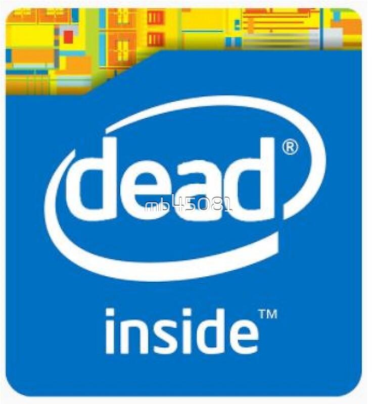 Intel Dead Inside Meme by mb45081