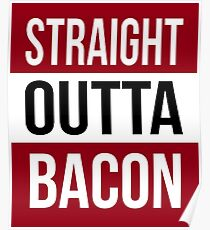 Straight Outta BACON T Shirt Print Poster
