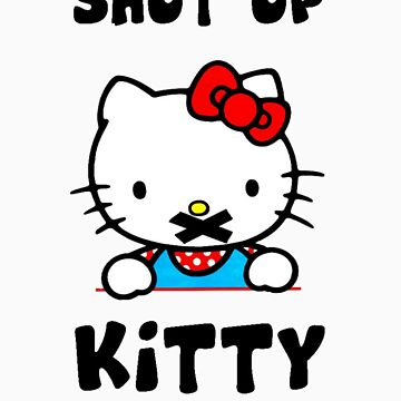 Shut Up Kitty by NancyRotten
