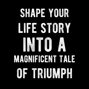 Life Story Tale Of Triumph - Inspirational Typography Motivational Quotes Design by Yoga-Gifts-Shop