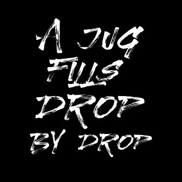 A Jug Fills Drop by Drop - Inspirational and Motivational Quotes Typography by Yoga-Gifts-Shop
